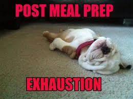 Meal Prep Meme - meme maker post meal prep exhaustion