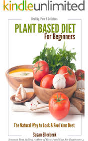 the whole foods plant based diet a beginner u0027s guide to a whole