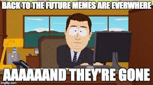 back to the future memes are everwhere aaaaaand they re gone meme