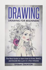 drawing drawing for beginners the best guide to learn how to draw