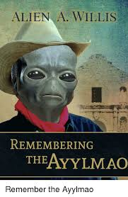 Ayy Lmao Meme - alien a willis remembering the ayylmao remember the ayylmao ayy