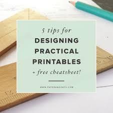 Designing by 5 Tips For Designing Practical Printables Free Cheatsheet