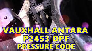 vauxhall antara 2 0 cdti p2453 dpf pressure code diesel