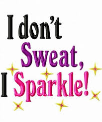 i don t sweat i sparkle i don t sweat i sparkle