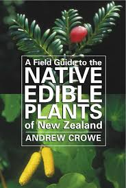 native plants new zealand a field guide to the native edible plants of new zealand andrew