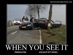 Car Accident Meme - when you see it car accident motivational poster