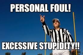 Personal Meme Generator - meme creator personal foul excessive stupidity meme generator