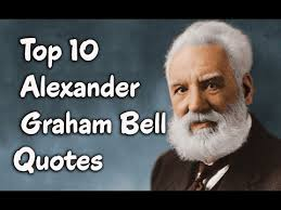 top 10 graham bell quotes the scientist inventor