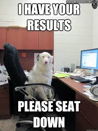 Dog Doctor Meme - i have your results please seat down doctor dog quickmeme