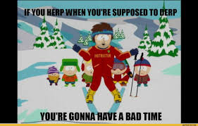 Funny South Park Memes - if you herp when you re supposed to derp harp derp south park