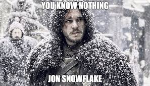 Winter Is Coming Meme Maker - jon snowflake imgflip