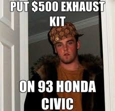 Honda Civic Memes - steve put 500 dollar exhaust kit on 93 honda civic