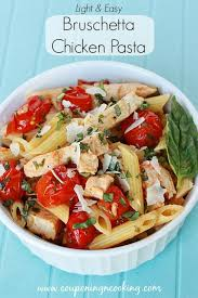 light and easy dinner tobins tastes light easy bruschetta chicken pasta tyson grilled