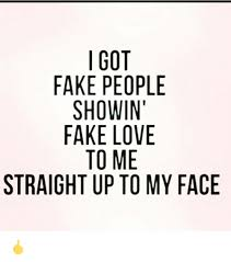 Fake People Memes - i got fake people showin fake love to me straight up to my face
