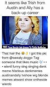Funny Blonde Memes - it seems like trish from austin and ally has a back up career fox5