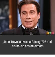 Meme John Travolta - john travolta owns a boeing 707 and his house has an airport meme