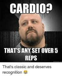 Quick Memes - cardio thats any setover 5 reps quick meme com that s classic and