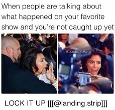 Lock It Up Meme - when people are talking about what happened on your favorite show