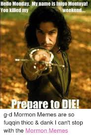 Inigo Montoya Meme - hello monday my name is inigo montoya you killed my weekend