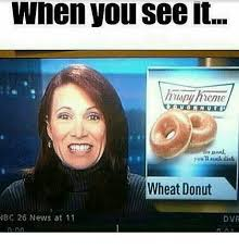 Donut Meme - when vou see ite wheat donut nbc 26 news at 11 dvr meme on me me