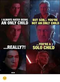 Only Child Meme - ialways hated being an only child but son you re not an only child