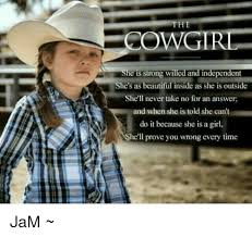 Cowgirl Memes - the cowgirl she is strong willed and independent she s as beautiful