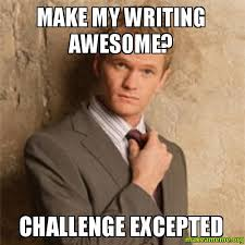 Writing Meme - make my writing awesome challenge excepted barney stinson on