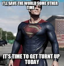 Turnt Up Meme - turn up i ll save the world some other time on memegen