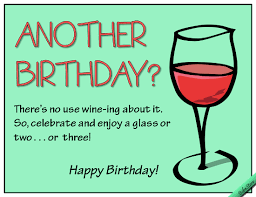birthday ecards don t wine about it free birthday wishes ecards 123 greetings