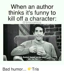 Author Meme - when an author thinks it s funny to kill off a character ab humor