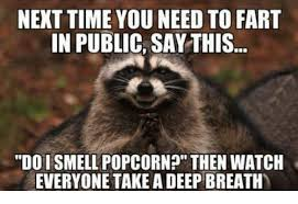 next time you need to fart in public say this do i smell popcorn