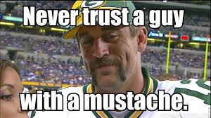 Anti Packer Memes - never trust a guy with a mustache aaronrodgers green bay packers