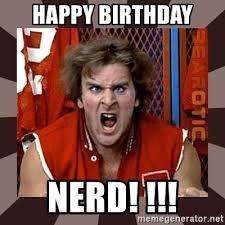 Nerd Birthday Meme - happy birthday nerd revenge of the nerds meme generator