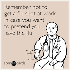 Flu Shot Meme - remember not to get a flu shot at work in case you want to pretend