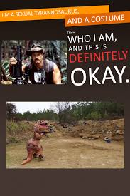 Sexual Tyrannosaurus Meme - i thought this up in the shower we re a culture not a costume
