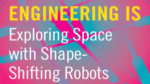 Shape Shifting by Engineering Is Exploring Space With Shape Shifting Robots