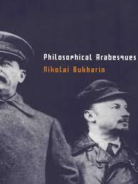 nikolai bukharin philosophical arabesques 1937 dialectic marxism