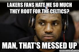 Laker Hater Memes - best of laker hater memes the basic brawl friend finder it s like a