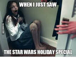 Special Meme - when i just saw the star wars holiday special memefulcom star