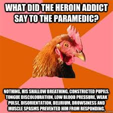 Heroin Addict Meme - what did the heroin addict say to the paramedic nothing his