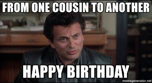 Vinny Meme - from one cousin to another happy birthday cousin vinny meme