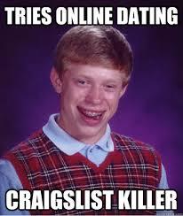 Online Dating Murderer Meme - tries online dating craigslist killer bad luck brian quickmeme