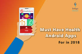 must android apps must health android apps for in 2018 infigo software