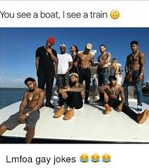 Gay Joke Memes - you see a boat isee a train lmfoa gay jokes meme on me me