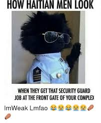 Haitian Memes - how haitian men lo0k when they get that security guard job at the