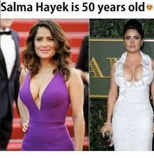Salma Hayek Meme - salma hayek is 50 years old meme on me me