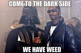 Side By Side Meme - come to the dark side we have weed memes and comics