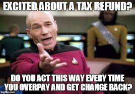 Make A Meme For Free - tax refunds are interest free loans you make to the government