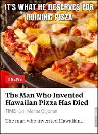 Meme Pizza - pineapples don t go on pizza meme by johnc380 memedroid