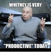 Whitney Meme - whitney is very productive today whitney meme on me me